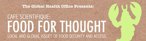 Café Scientifique: <br />Food for Thought – Local and Global Issues of Food Security andAccess