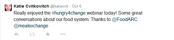 """Tweet: """"Really enjoyed the #hungry4change webinar today! Some great conversations about our food system. Thanks to @FoodARC @mealexchange"""""""