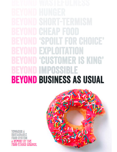 Beyond Business as Usual- Towards a Sustainable Food System - A report by the Food Ethics Council