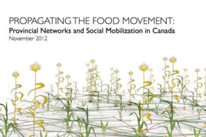Report cover - PROPAGATING THE FOOD MOVEMENT: Provincial Networks and Social Mobilization in Canada