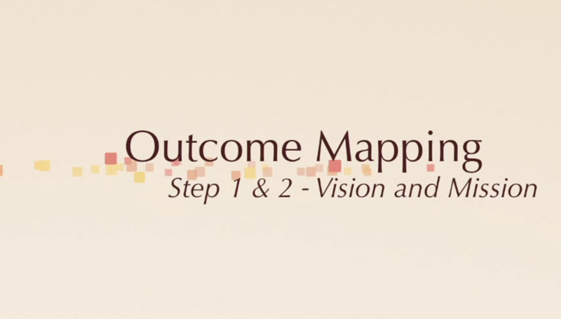 Outcome Mapping: Step 1 & 2 - Vision and Mission.